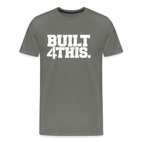 Built 4 This - Men's Premium T-Shirt