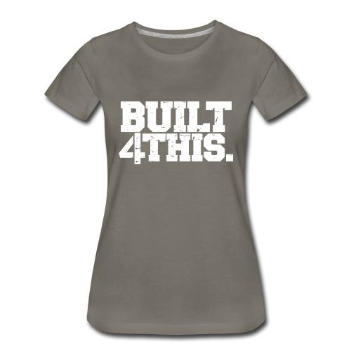 Built 4 This - Women's Premium T-Shirt