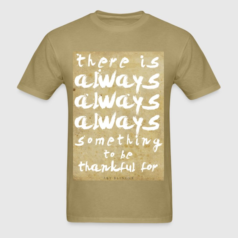 There is Always Something to be Thankful For T-Shirts - Men's T-Shirt