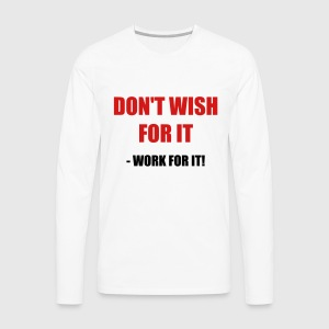 Don't wish for it - Work for it! - Men's Premium Long Sleeve T-Shirt