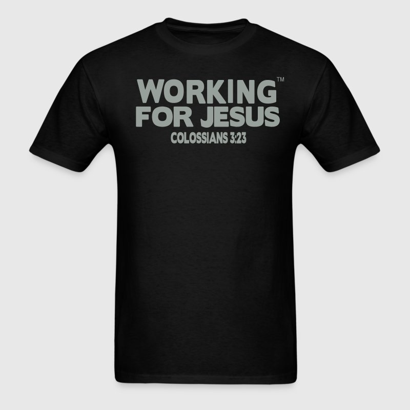 WORKING FOR JESUS COLOSSIANS 3:23 T-Shirts - Men's T-Shirt