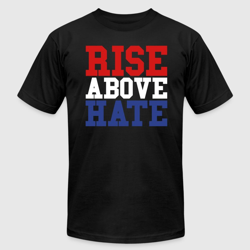 Rise Above Hate T-Shirts - Men's T-Shirt by American Apparel