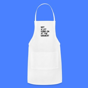 Not A Lot Going On At The Moment Accessories - Adjustable Apron