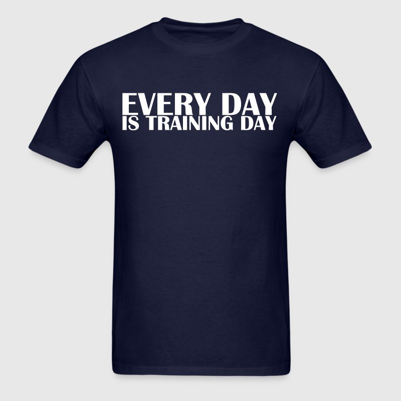 Every Day is Training Day - Men's T-Shirt