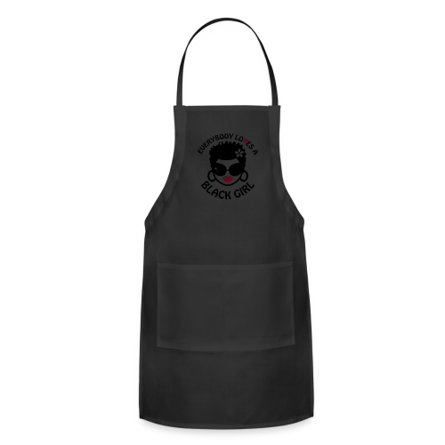 Everyone Loves a Black Girl Baby   - Adjustable Apron