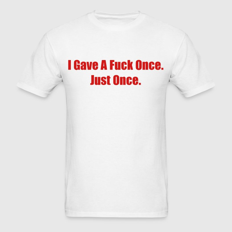 I Gave A Fuck Once. T-Shirts - Men's T-Shirt