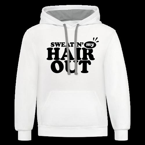 Sweatin' My Hair Out - Dark Type - Contrast Hoodie
