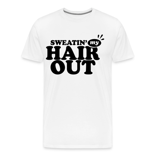 Sweatin' My Hair Out - Dark Type - Men's Premium T-Shirt