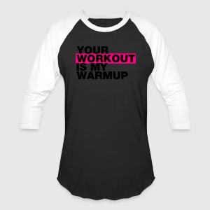 YOUR WORKOUT IS MY WARMUP (Black/White/Magenta) - Baseball T-Shirt