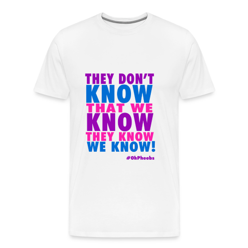 They don't know! - Men's Premium T-Shirt