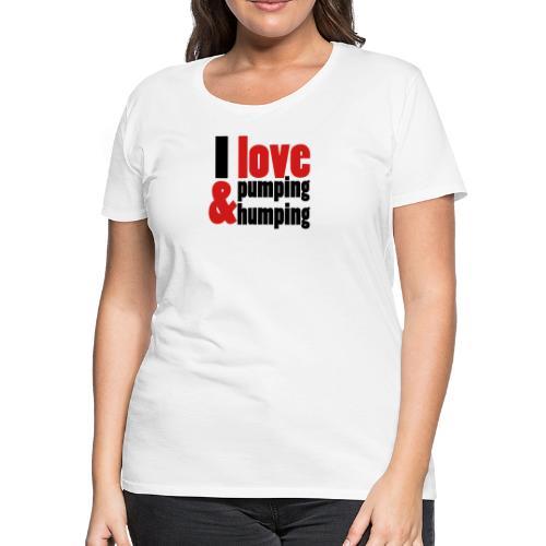 I Love Pumping - Women's Premium T-Shirt