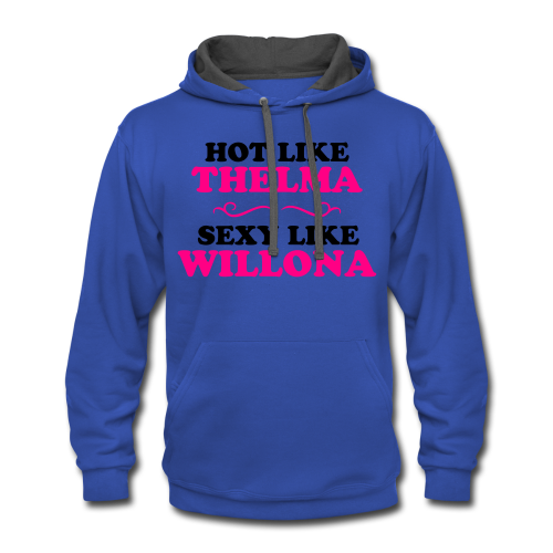 Hot Like Thelma - Sexy Like Willona Shirt (light type) - Contrast Hoodie