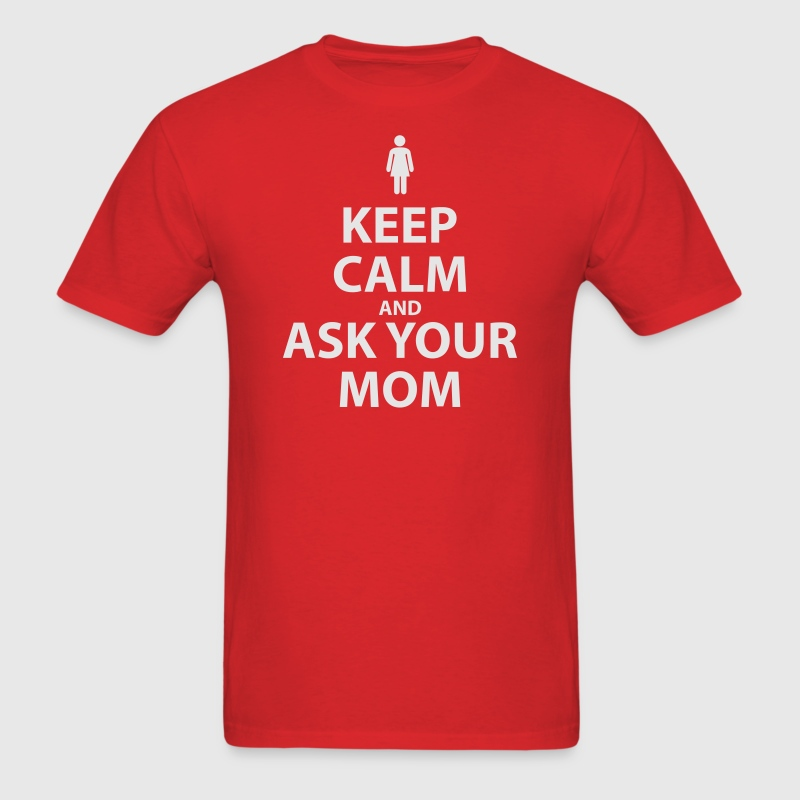Keep Calm and Ask Your Mom - Men's T-Shirt
