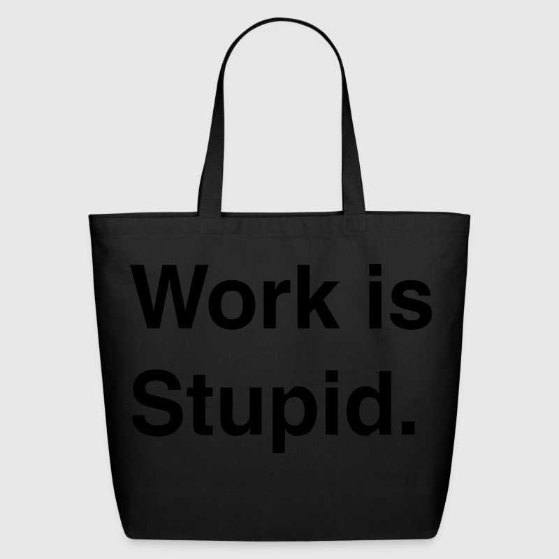Work Is Stupid - Eco-Friendly Cotton Tote