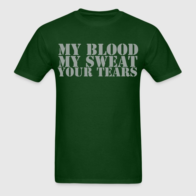 My Blood My Sweat Your Tears  - Men's T-Shirt