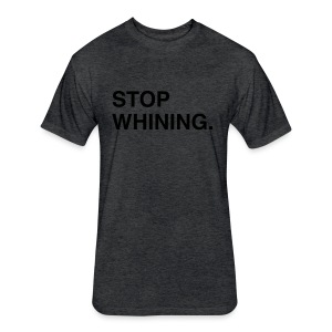Stop Whining (Asphalt) - Fitted Cotton/Poly T-Shirt by Next Level