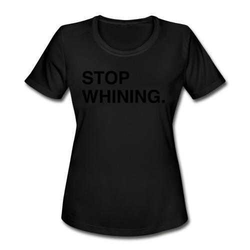 Stop Whining (Asphalt) - Women's Moisture Wicking Performance T-Shirt