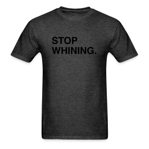 Stop Whining (Asphalt) - Men's T-Shirt
