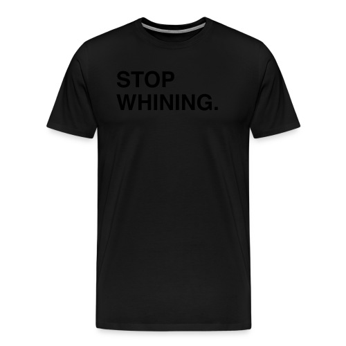 Stop Whining (Asphalt) - Men's Premium T-Shirt