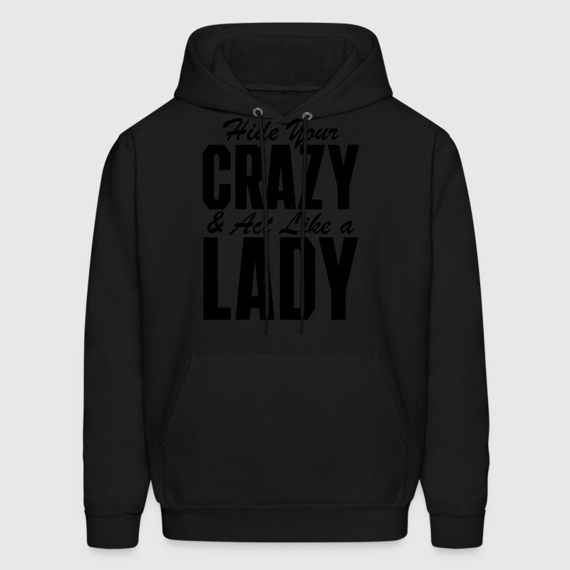Hide Your Crazy & Act Like A Lady Hoodies - Men's Hoodie