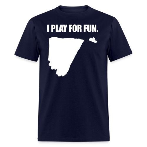 I Play for Fun (Women) - Men's T-Shirt