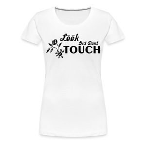Look But Don't Touch Women's T-Shirt - Women's Premium T-Shirt
