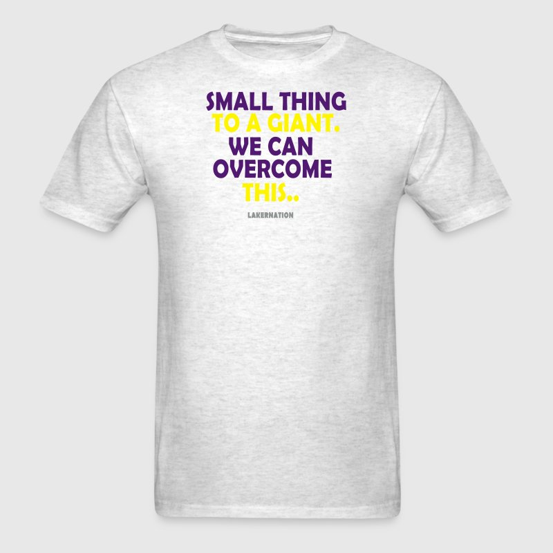 SMALL THING TO A GIANT, WE CAN OVERCOME THIS T-Shi - Men's T-Shirt
