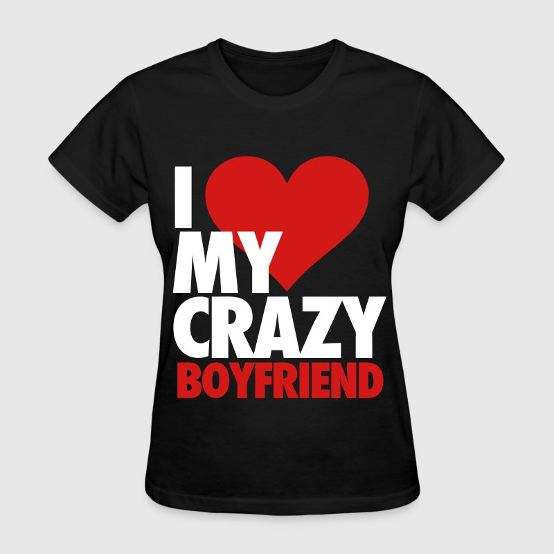 I Love My Crazy Boyfriend Women's T-Shirts - Women's T-Shirt