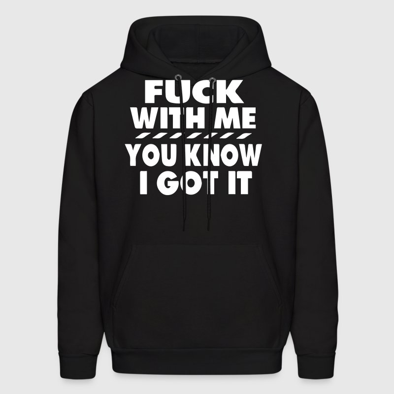 FUCK WITH ME YOU KNOW I GOT IT - Men's Hoodie