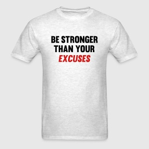 Be Stronger Than Your Excuses T-Shirts - Men's T-Shirt