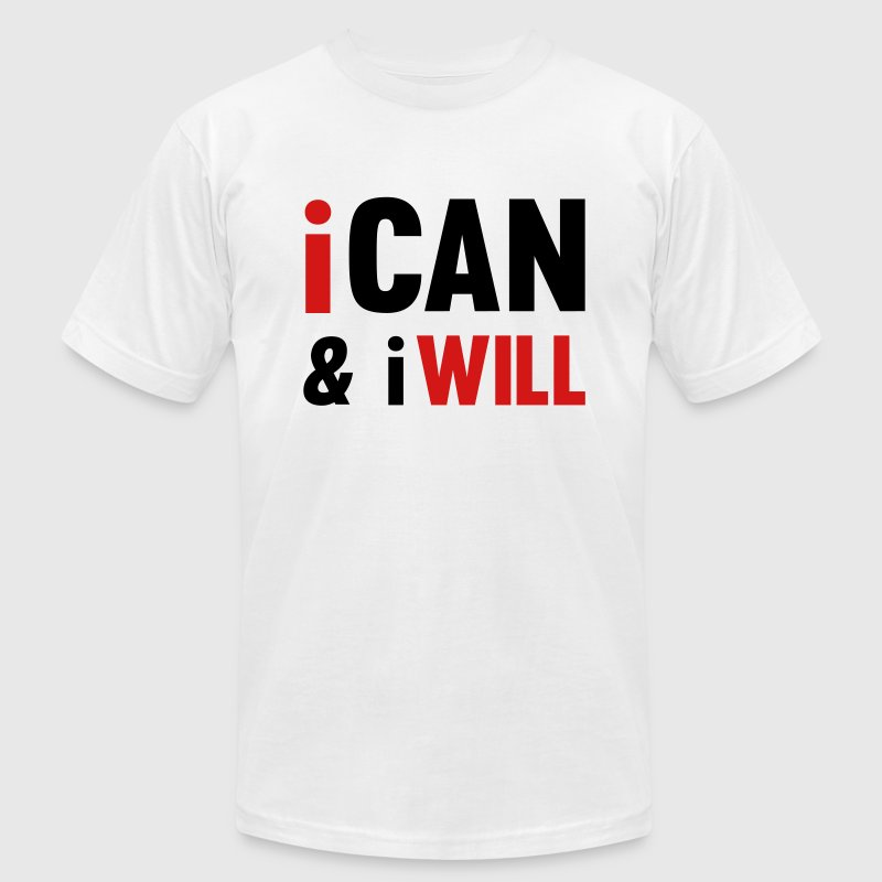 I Can And I Will T-Shirts - Men's T-Shirt by American Apparel