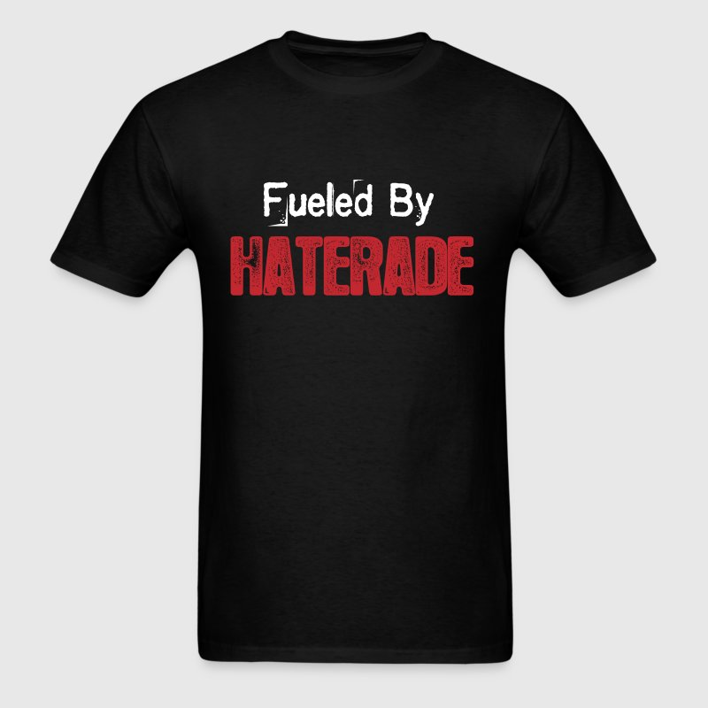 Fueled By Haterade T-Shirts - Men's T-Shirt