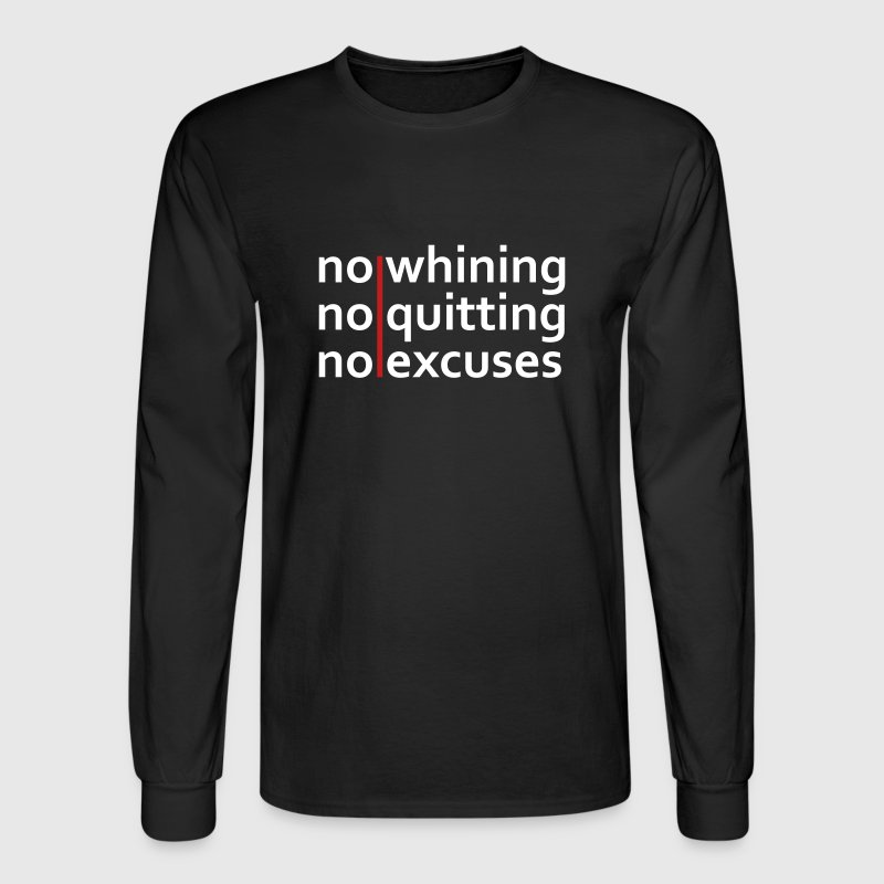 No Whining | No Quitting | No Excuses Long Sleeve Shirts - Men's Long Sleeve T-Shirt