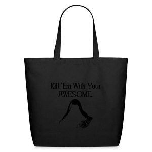 Kill 'Em With Your Awesome. - Eco-Friendly Cotton Tote