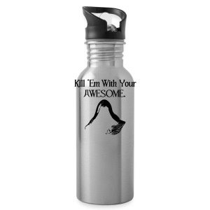 Kill 'Em With Your Awesome. - Water Bottle