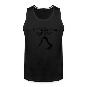 Kill 'Em With Your Awesome. - Men's Premium Tank