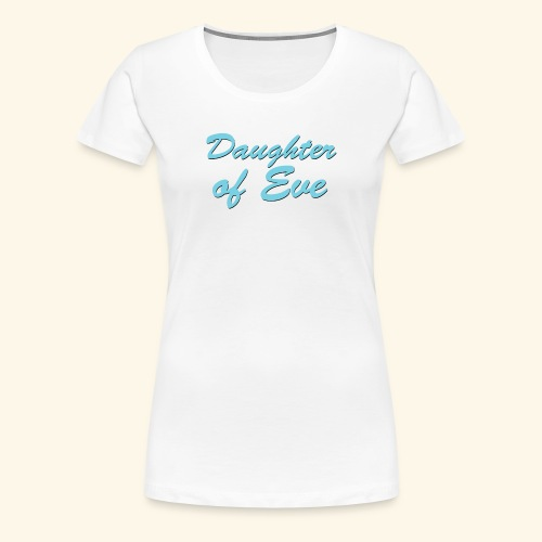 Daughter of Eve - Women's Premium T-Shirt