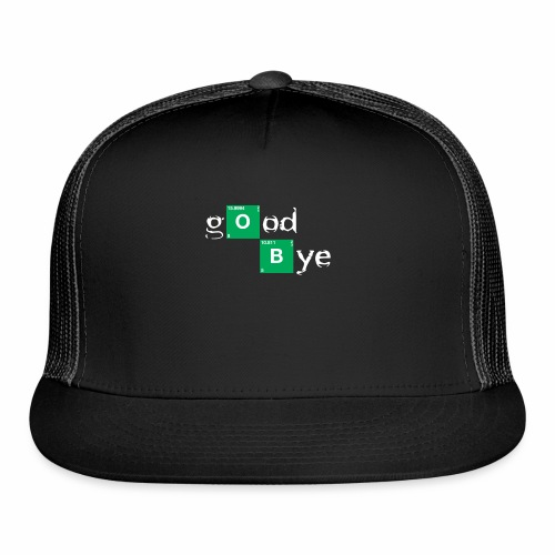 GOOD BYE - Trucker Cap