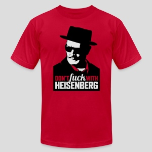 Breaking Bad: Don't fuck with Heisenberg 1 - Men's T-Shirt by American Apparel