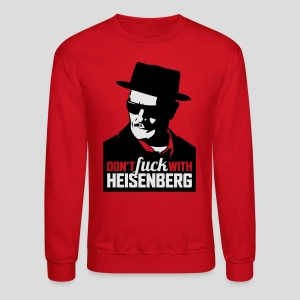 Breaking Bad: Don't fuck with Heisenberg 1 - Crewneck Sweatshirt