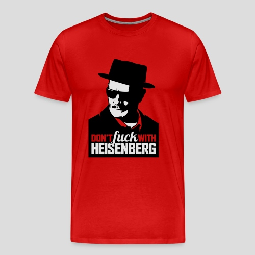 Breaking Bad: Don't fuck with Heisenberg 1 - Men's Premium T-Shirt