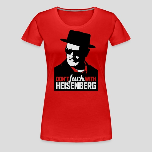 Breaking Bad: Don't fuck with Heisenberg 1 - Women's Premium T-Shirt
