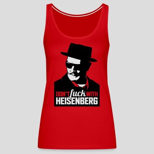 Breaking Bad: Don't fuck with Heisenberg 1 - Women's Premium Tank Top
