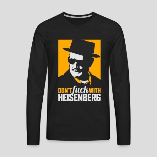Breaking Bad: Don't fuck with Heisenberg 2 - Men's Premium Long Sleeve T-Shirt