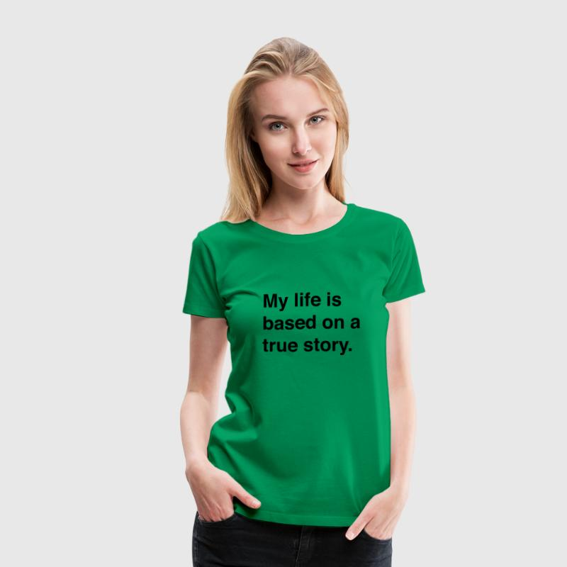 My life is based on a true story Women's T-Shirts - Women's Premium T-Shirt