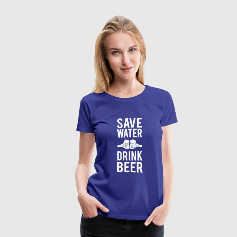 Save water. Drink beer Women's T-Shirts - Women's Premium T-Shirt