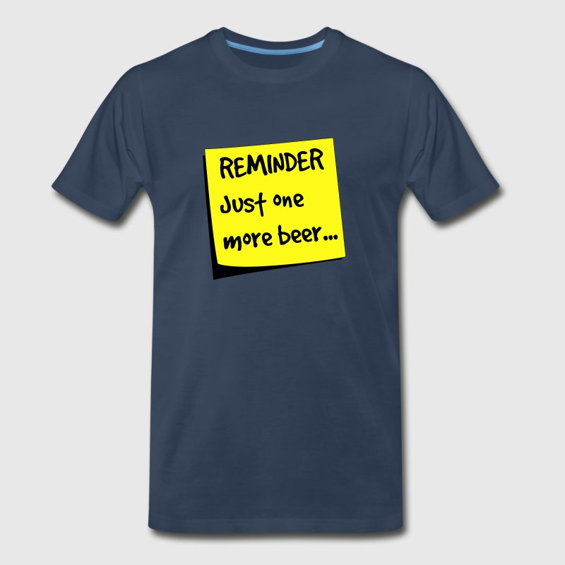 Reminder. Just one more beer T-Shirts - Men's Premium T-Shirt