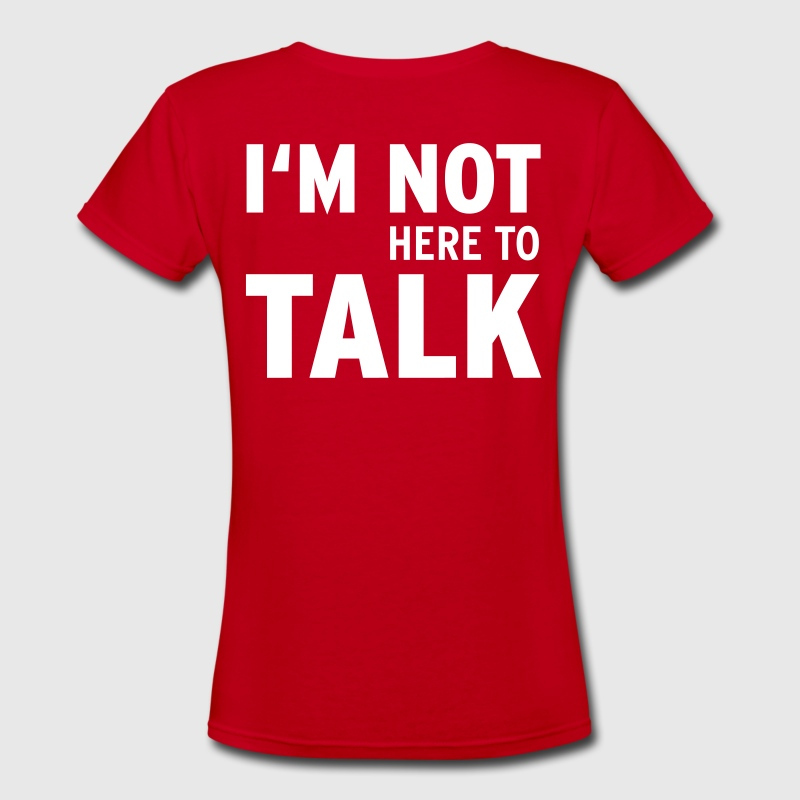 I'M Not Here To Talk (Vektor) Women's T-Shirts - Women's V-Neck T-Shirt