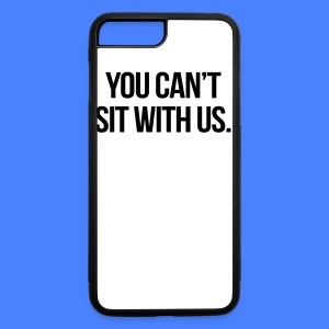 You Can't Sit With Us Phone & Tablet Cases - iPhone 7 Plus/8 Plus Rubber Case