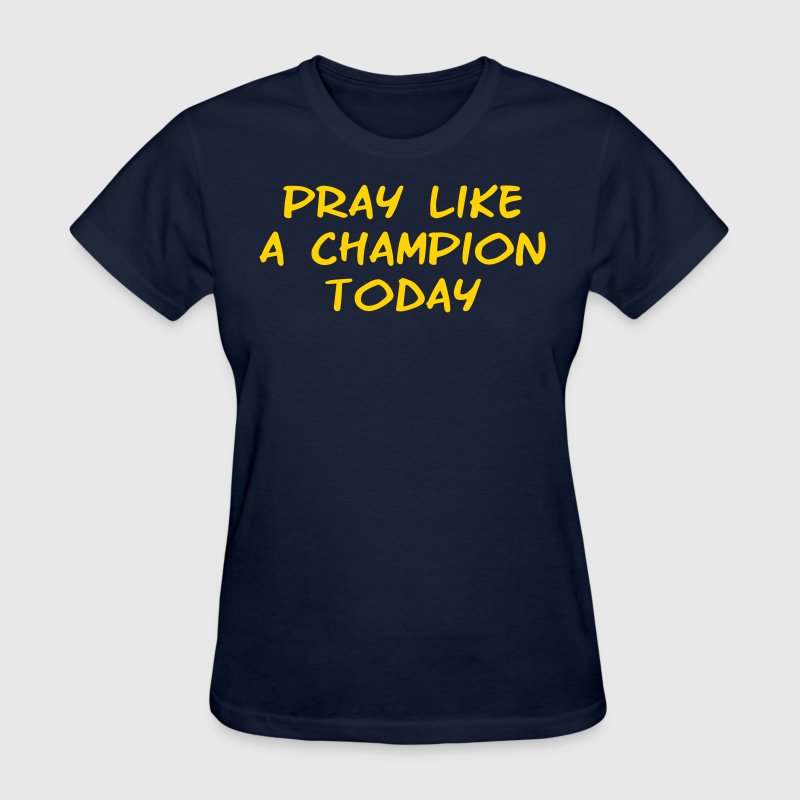 Pray Like A Champion Today Shirt - Women's T-Shirt
